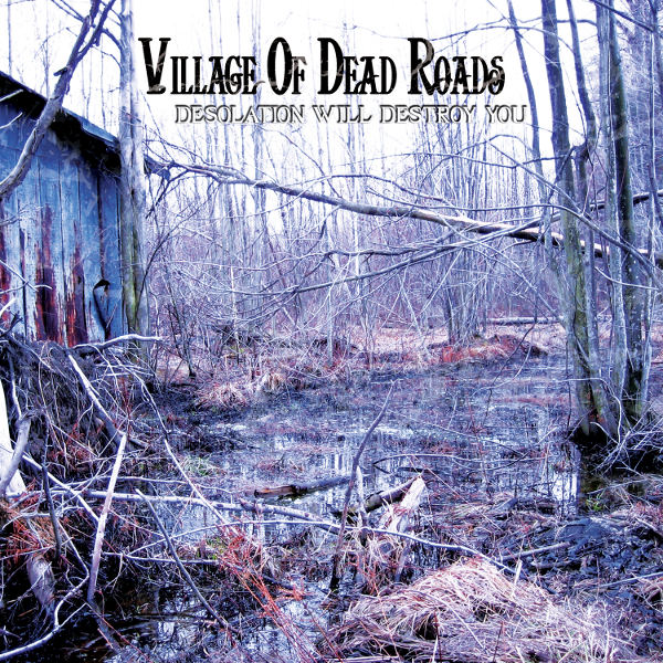 Village Of Dead Road – Desolation Will Destroy you – (2009)