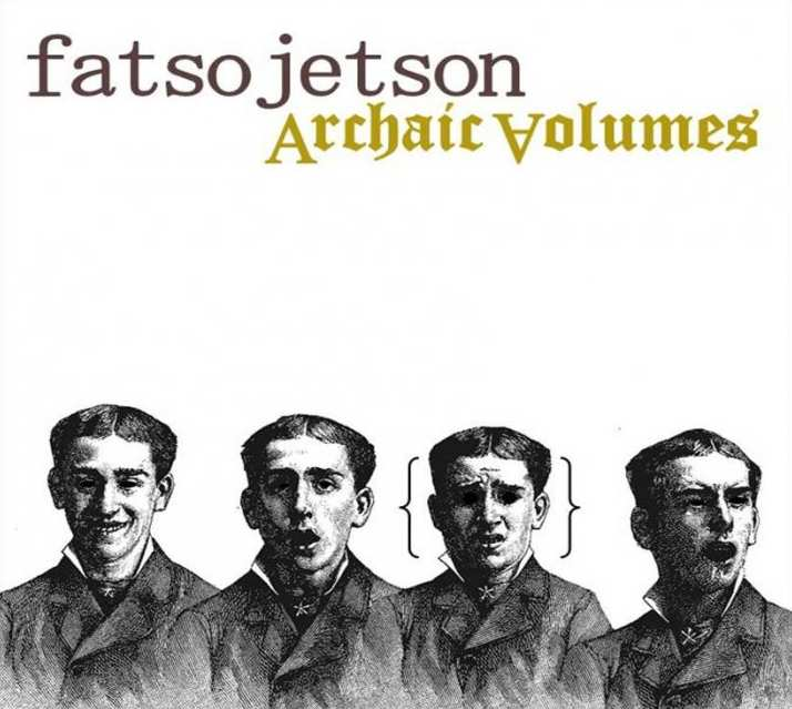 fatso jetson archaic volumes