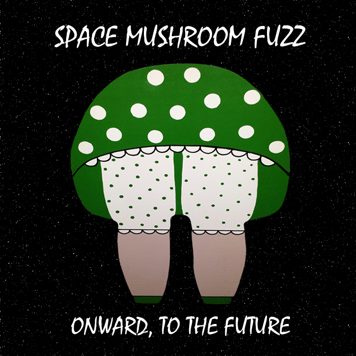 space mushroom fuzz onward to the future