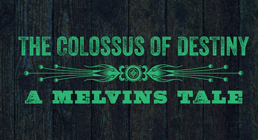 the colossus of destiny a melvins tale
