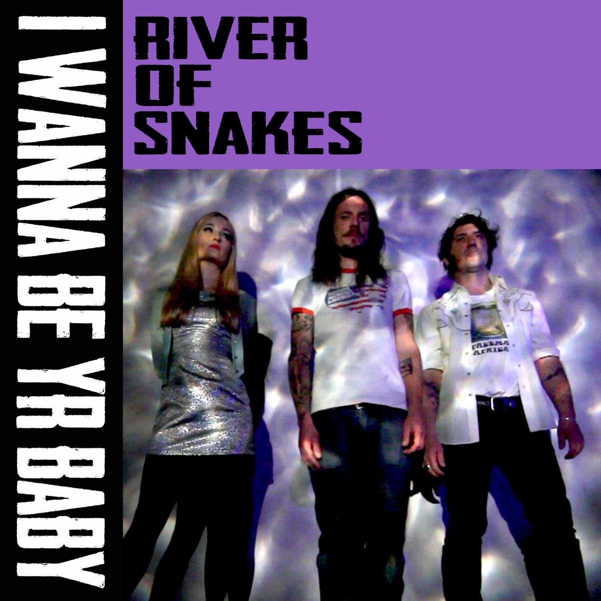 river of snakes i wanna be your baby