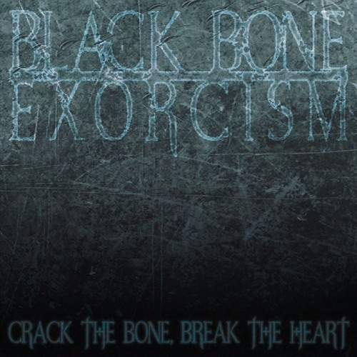 black-bone-exorcism-crack-the-bone-break-the-heart
