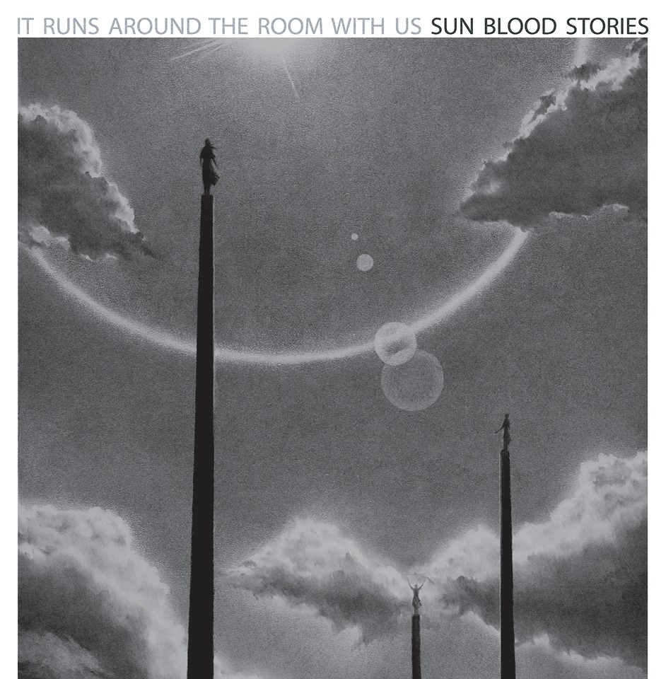 sun blood stories it runs around the room with us