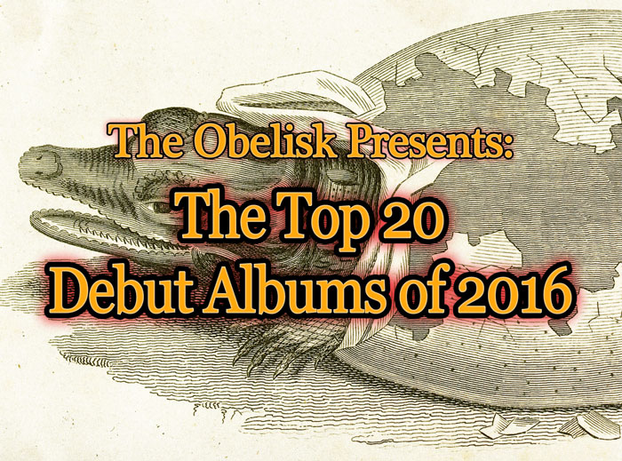 the obelisk top 20 debut albums of 2016