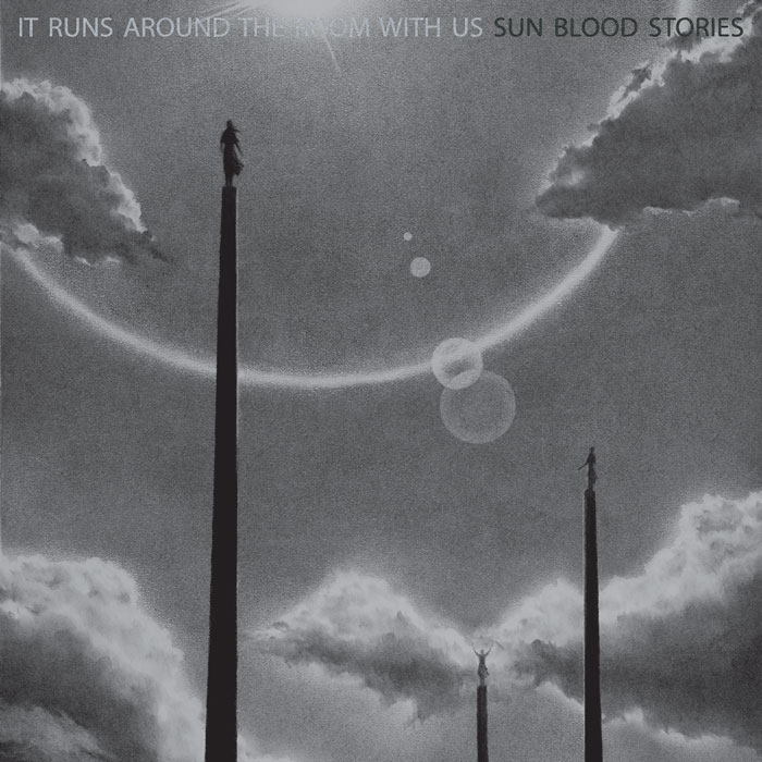 sun-blood-stories-it-runs-around-the-room-with-us