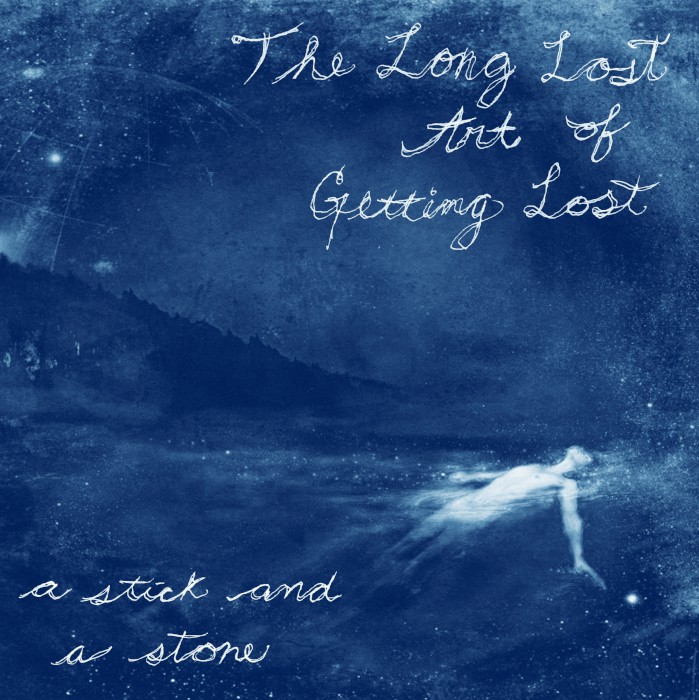 a-stick-and-a-stone-the-long-lost-art-of-getting-lost