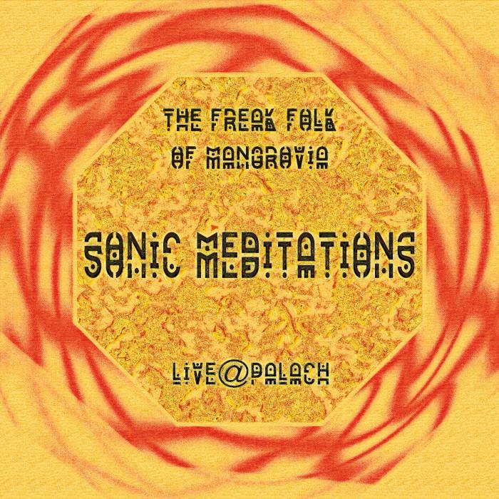 the freak folk of mangrovia sonic meditations live at palach
