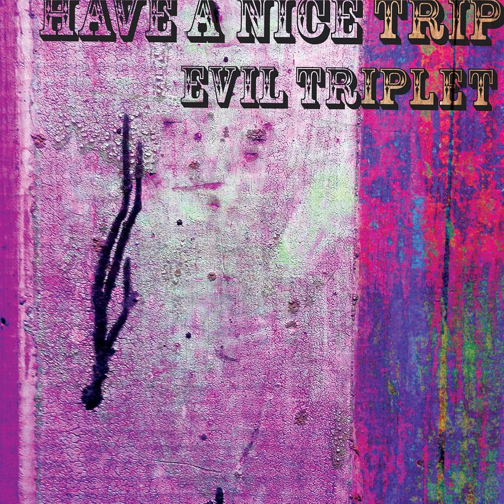 evil triplet have a nice trip