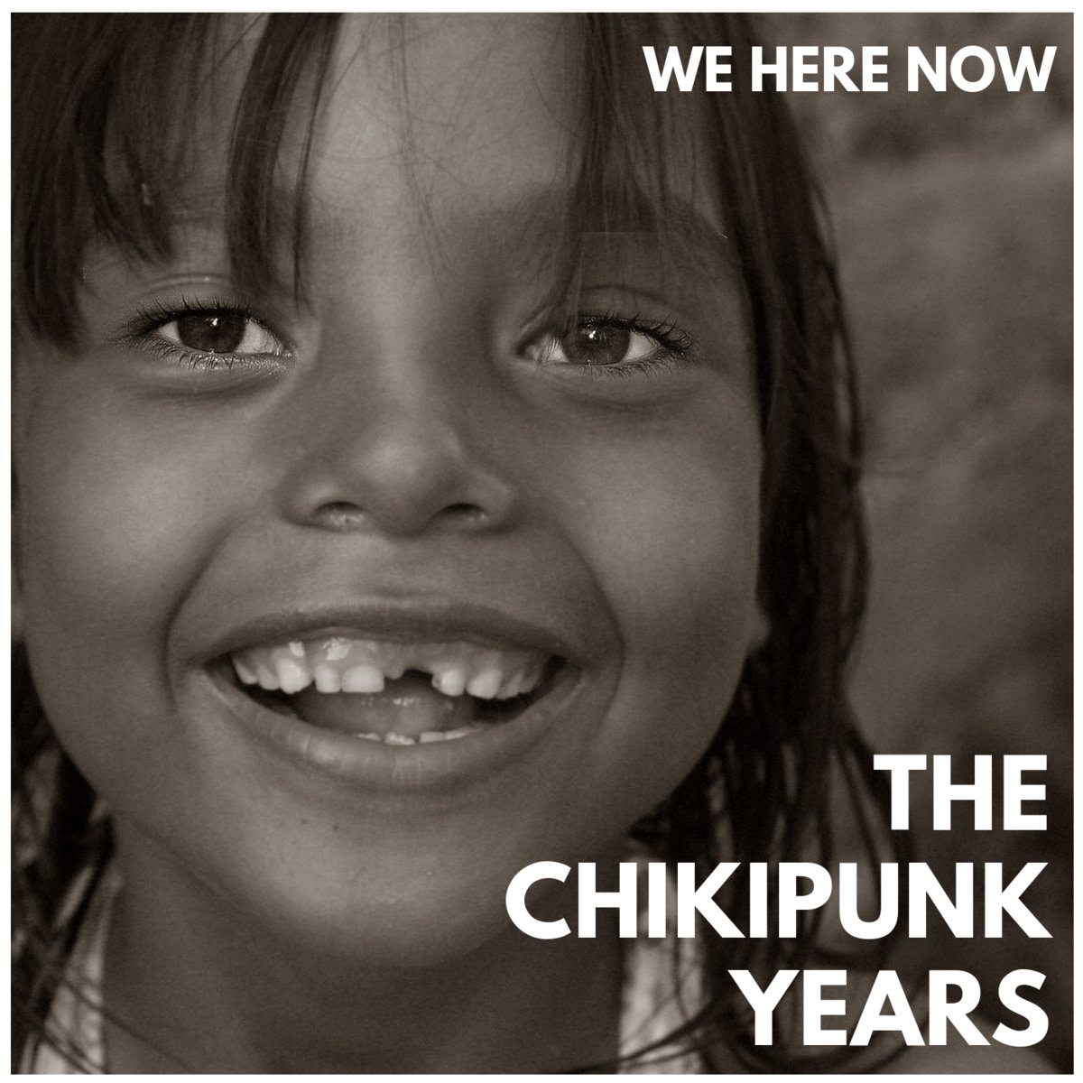 we here now the chikipunk years