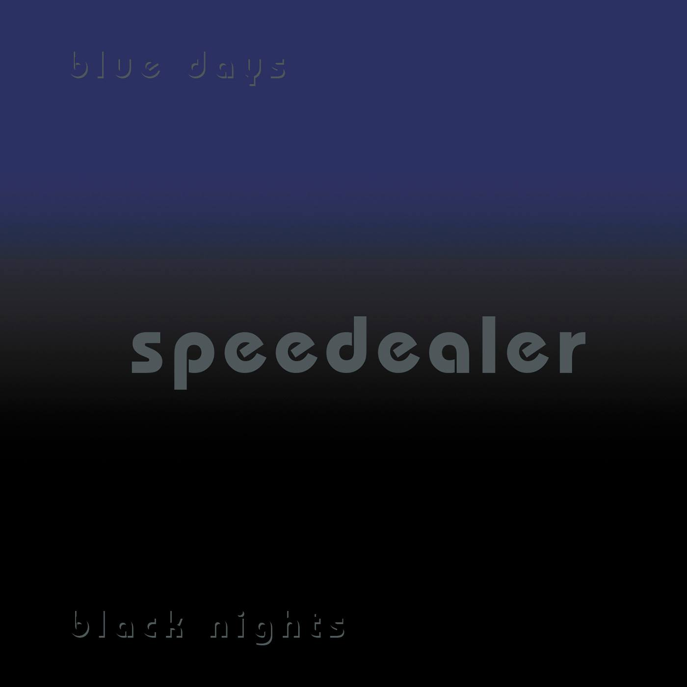 speedealer blue days black nights