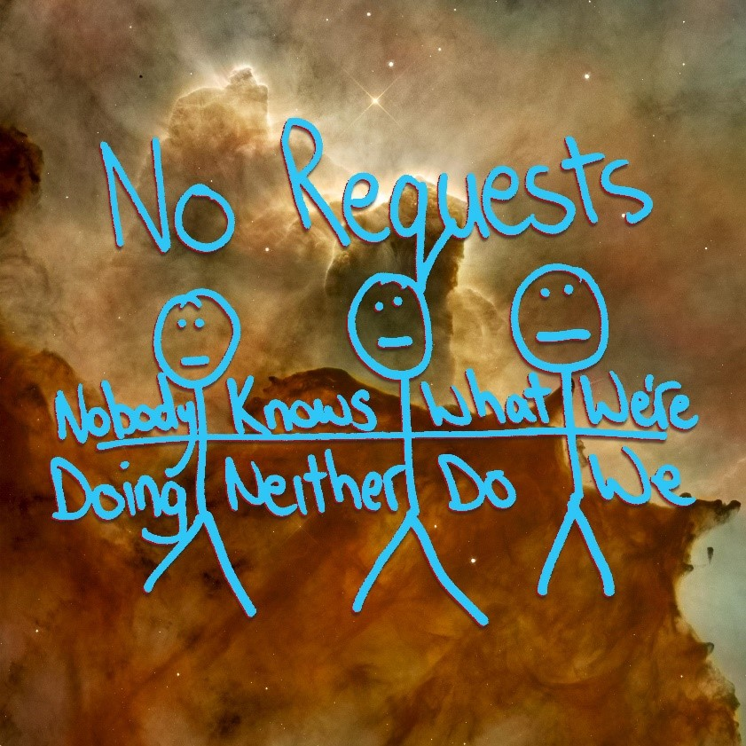 no requests nobody knows what were doing and neither do we