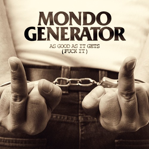 mondo generator as good as it gets fuck it