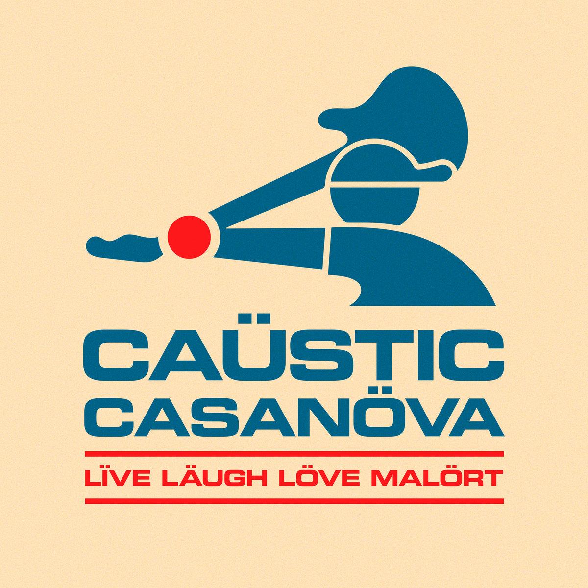 CAUSTIC CASANOVA LIVE LAUGH LOVE MALORT