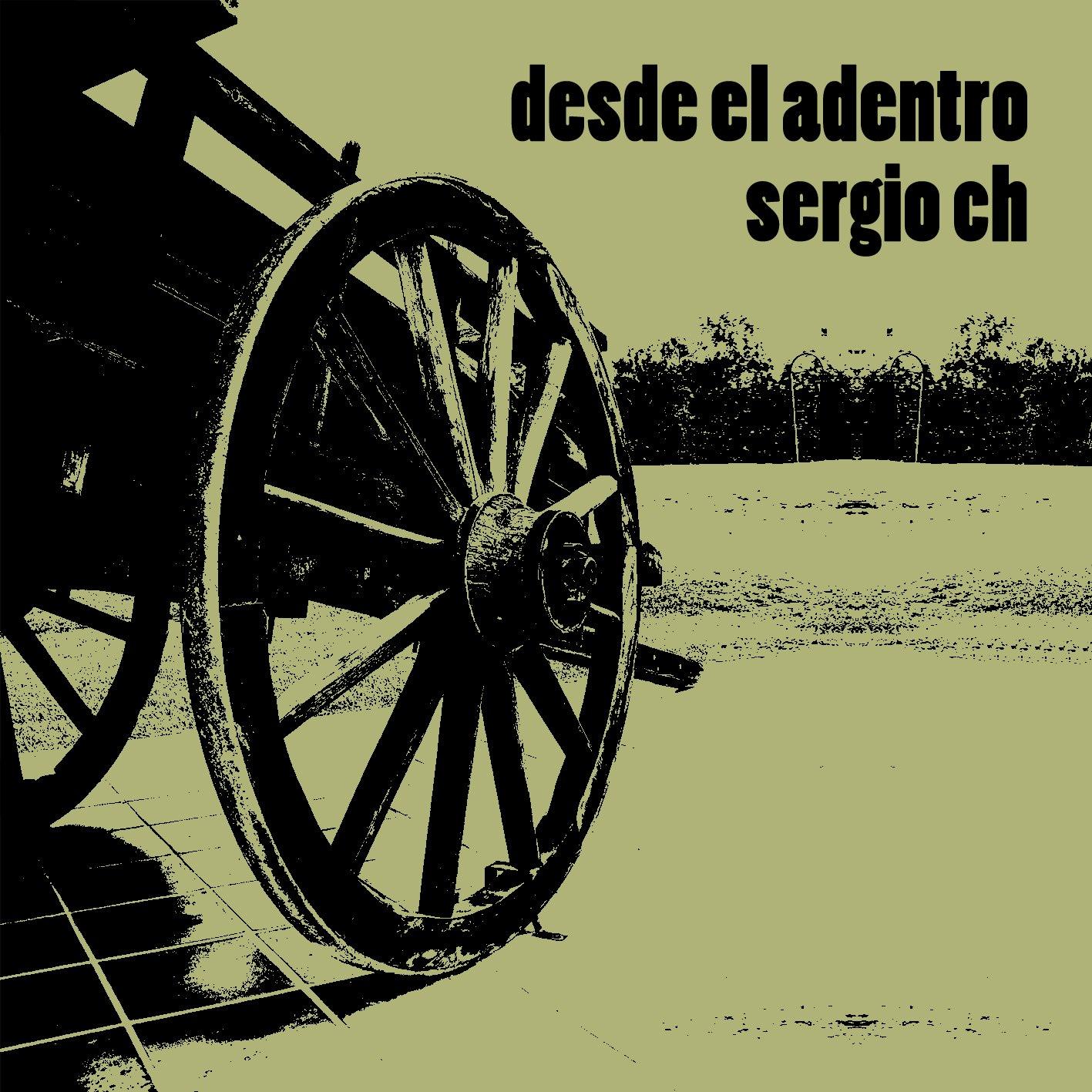 SERGIO CH DESDE EL ADENTRO